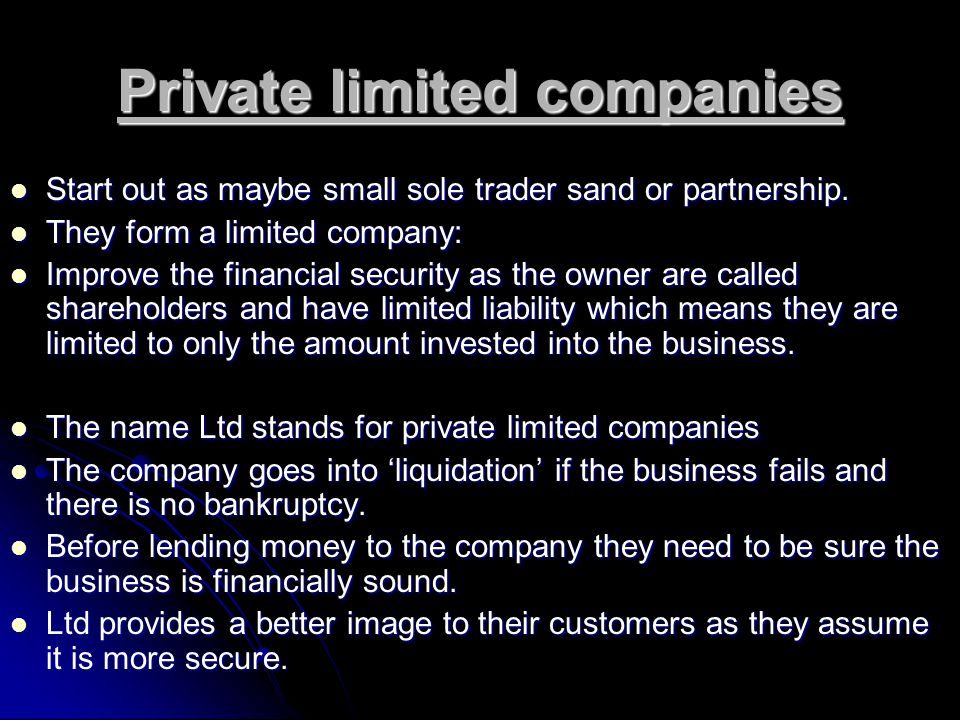 Private Limited Company LTD – each shareholder receives shares in the business LTD – each shareholder receives shares in the business One share equals one vote One share equals one vote So shareholders with more than half the shares can outvote the other shareholders.
