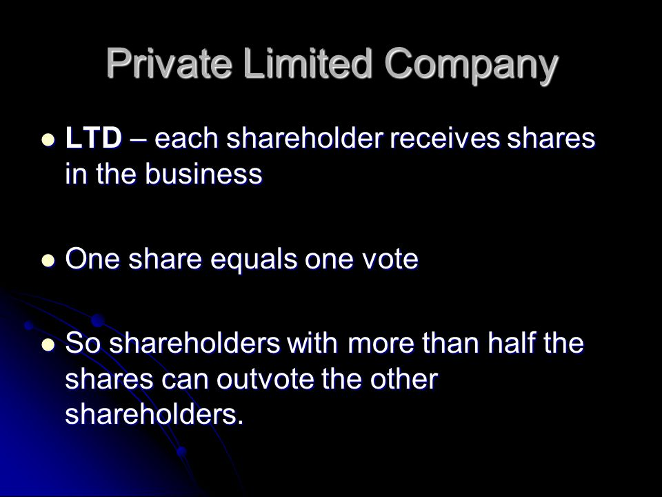 Ltd Benefits to the owner: Business can stay small- minimum one director and one shareholder Business can stay small- minimum one director and one shareholder The owners are the shareholders and have a vested interest in the business success and are involve din running the business.