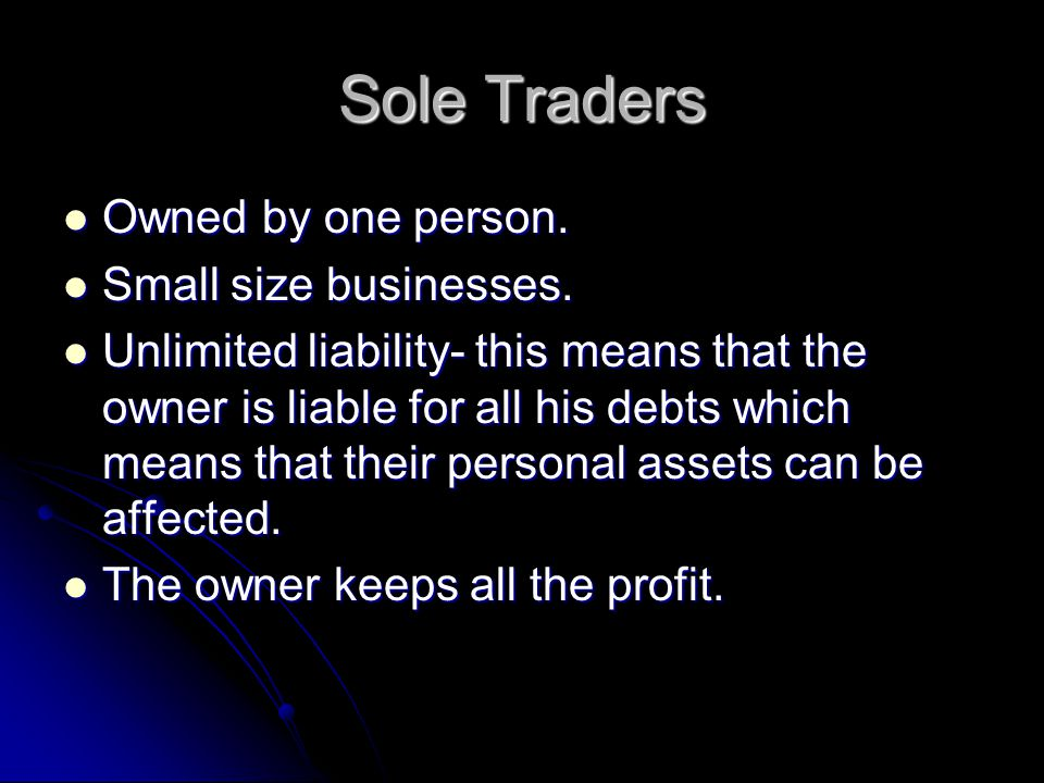 Sole traders- benefits Easy to setup up as there are no formal procedures to follow; especially if using their own name Easy to setup up as there are no formal procedures to follow; especially if using their own name Ideally suited for offering a person service to customers.