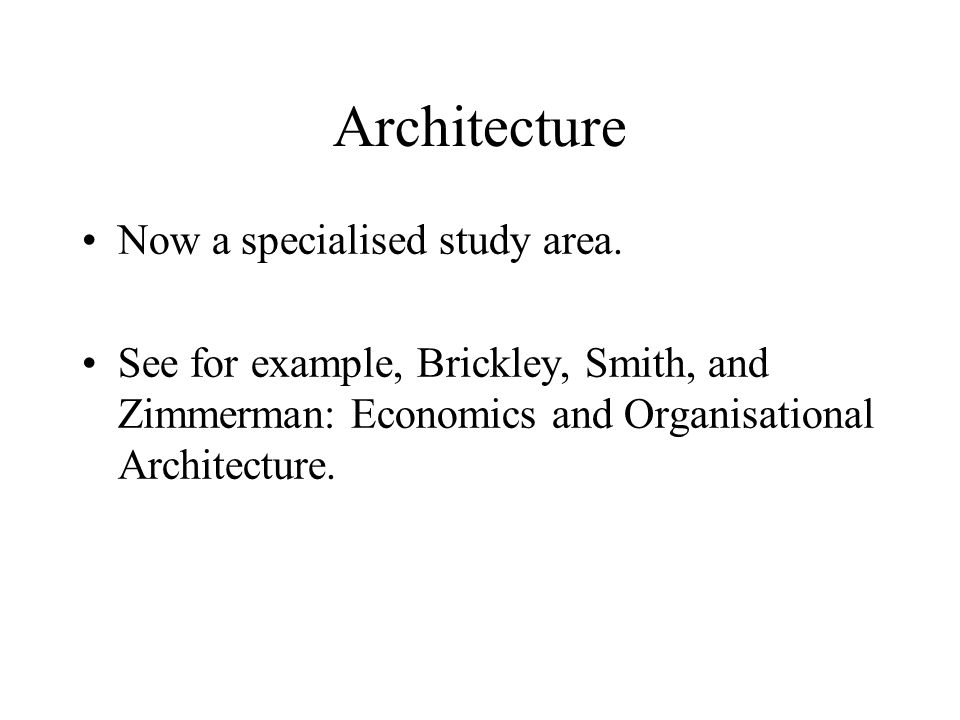 Architecture Now a specialised study area. See for example, Brickley, Smith, and Zimmerman: Economics and Organisational Architecture.