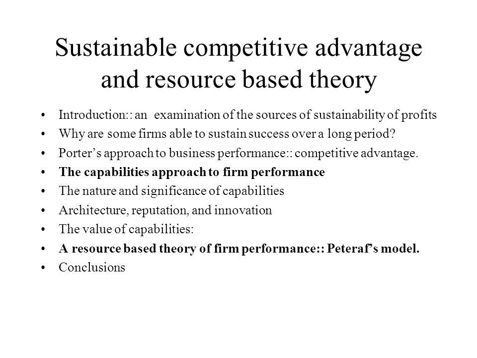 Sustainable competitive advantage and resource based theory Introduction:: an examination of the sources of sustainability of profits Why are some fir