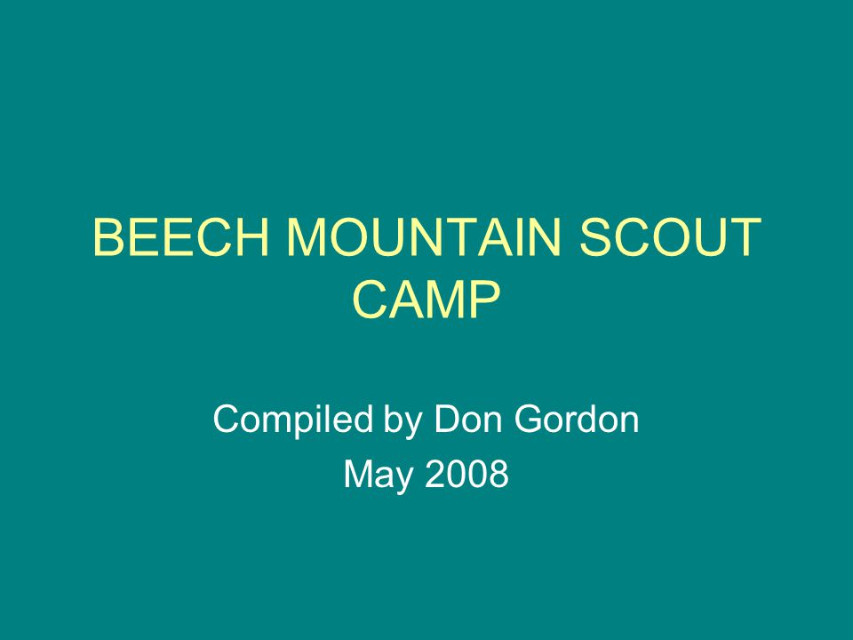 BEECH MOUNTAIN SCOUT CAMP Compiled by Don Gordon May 2008