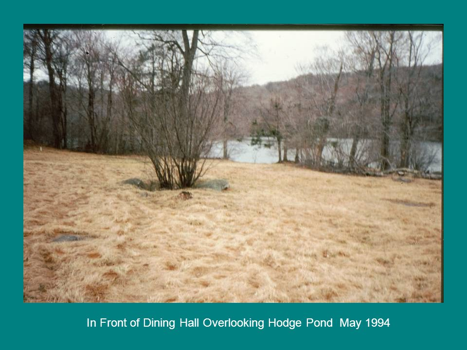 In Front of Dining Hall Overlooking Hodge Pond May 1994