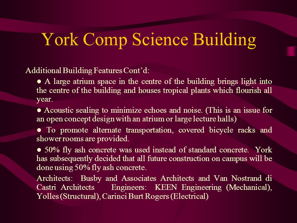 York Comp Science Building Additional Building Features Cont'd: ● A large atrium space in the centre of the building brings light into the centre of the building and houses tropical plants which flourish all year.