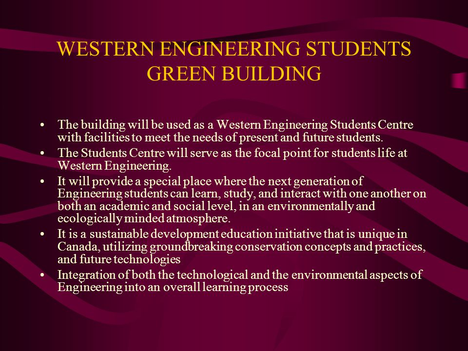 WESTERN ENGINEERING STUDENTS GREEN BUILDING The building will be used as a Western Engineering Students Centre with facilities to meet the needs of present and future students.