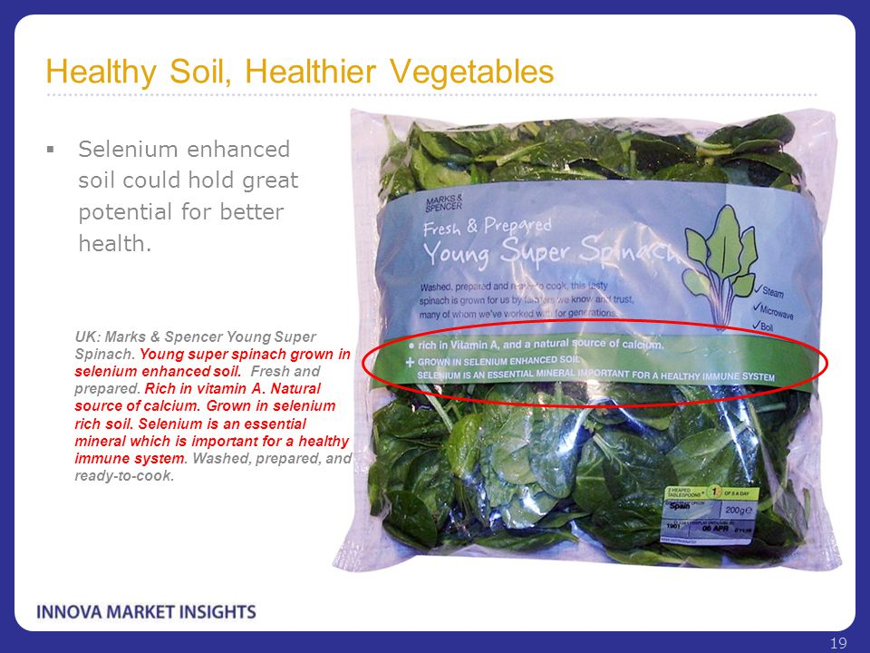 Healthy Soil, Healthier Vegetables  Selenium enhanced soil could hold great potential for better health. UK: Marks & Spencer Young Super Spinach. You