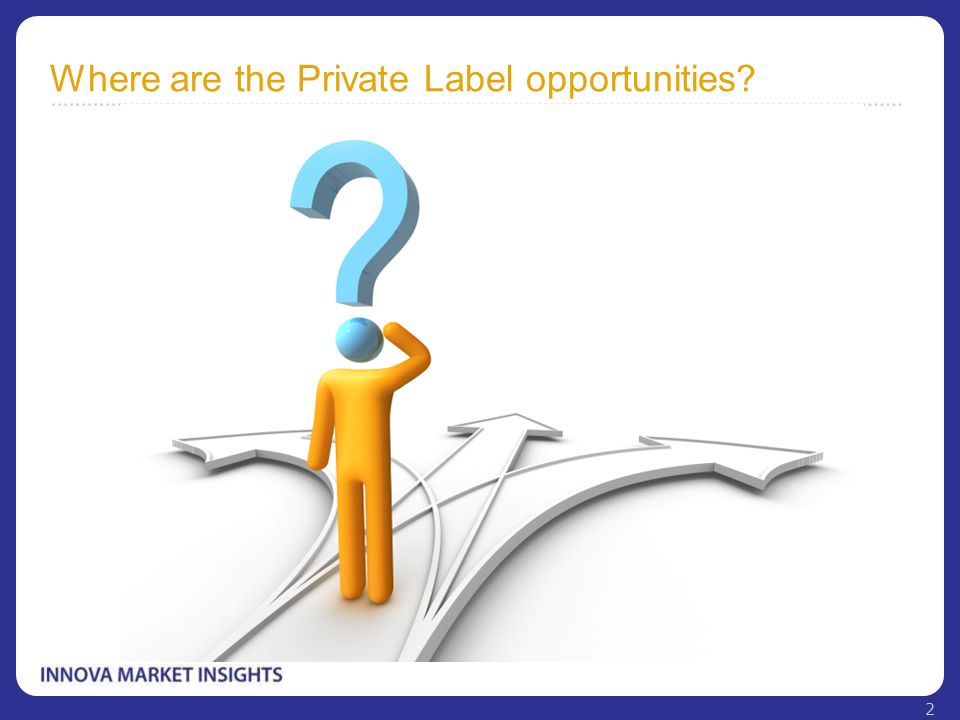 Where are the Private Label opportunities? 2