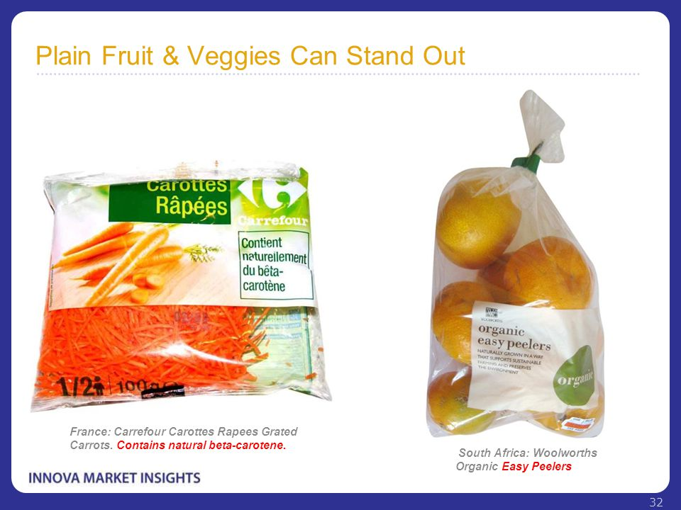 Plain Fruit & Veggies Can Stand Out South Africa: Woolworths Organic Easy Peelers France: Carrefour Carottes Rapees Grated Carrots. Contains natural b
