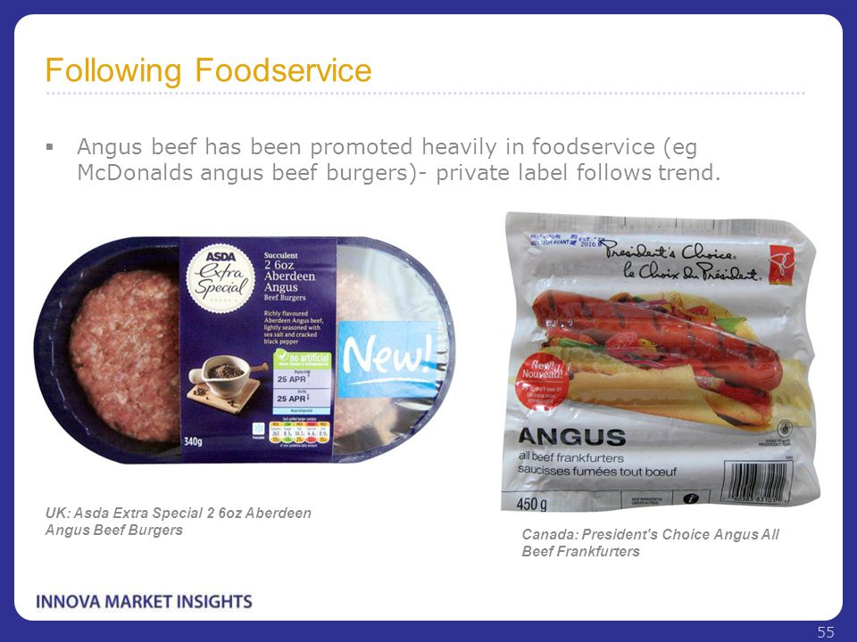 Following Foodservice  Angus beef has been promoted heavily in foodservice (eg McDonalds angus beef burgers)- private label follows trend. UK: Asda E