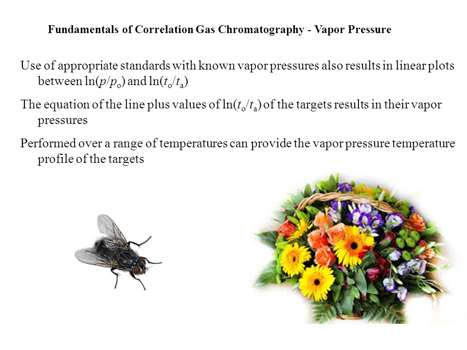 Vaporization Enthalpies and Vapor Pressure Equations of the Standards (p o = 101325 Pa) ln (p/p o ) = (1-T nb /T)exp(A o +A 1 T + A 2 T 2 ) Cox equation ln(p/p o ) = AT -3 + BT -2 + C T -1 + D Third order polynomial Rln(p/p o ) = -  cd g G°(  )/  +  l g H°(  )[1/  - 1/T] +  cd g Cp, m (  )[  /T -1 + ln(T/  )] Equation of Clark and Glew