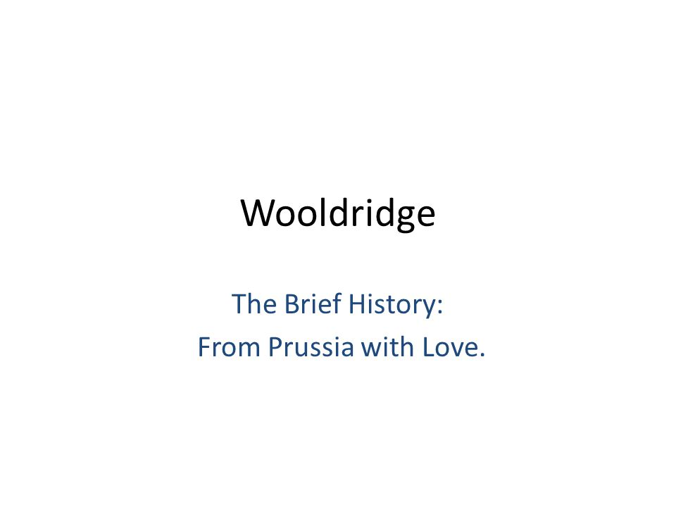 Wooldridge The Brief History: From Prussia with Love.