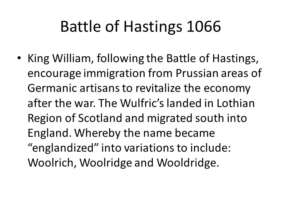 Battle of Hastings 1066 King William, following the Battle of Hastings, encourage immigration from Prussian areas of Germanic artisans to revitalize t