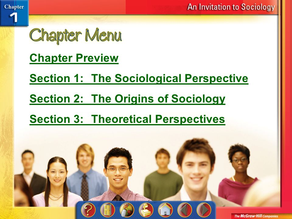 Chapter Menu Chapter Preview Section 1: The Sociological Perspective Section 2:The Origins of Sociology Section 3: Theoretical Perspectives