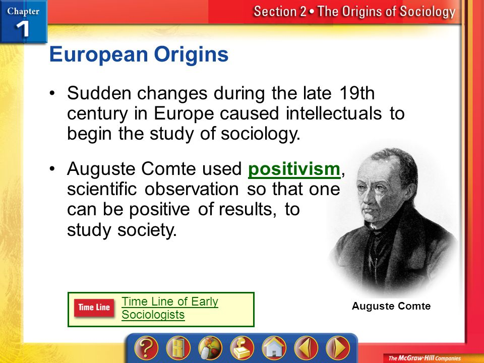 Section 2 European Origins Sudden changes during the late 19th century in Europe caused intellectuals to begin the study of sociology.
