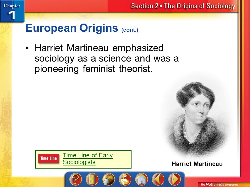 Section 2 European Origins (cont.) Harriet Martineau emphasized sociology as a science and was a pioneering feminist theorist.