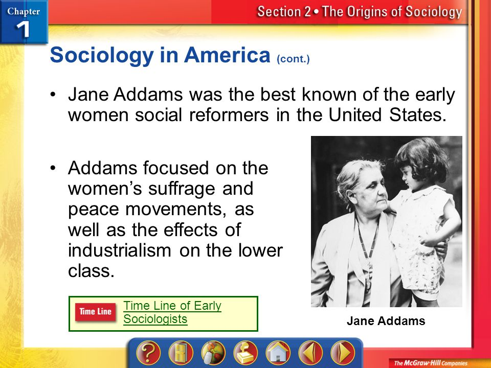 Section 2 Sociology in America (cont.) Jane Addams was the best known of the early women social reformers in the United States.
