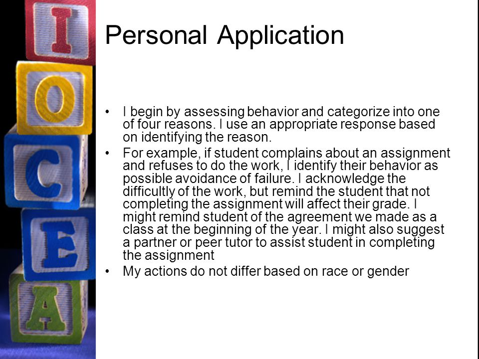 Personal Application I begin by assessing behavior and categorize into one of four reasons.