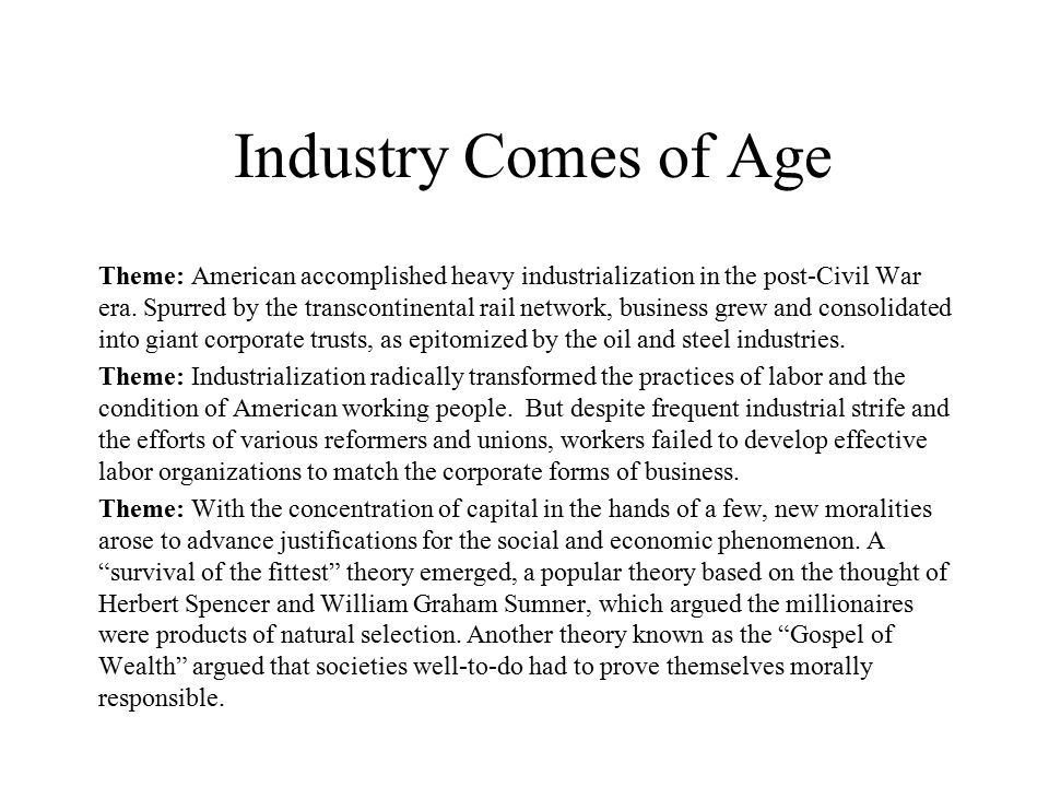 Industry Comes of Age Theme: American accomplished heavy industrialization in the post-Civil War era.