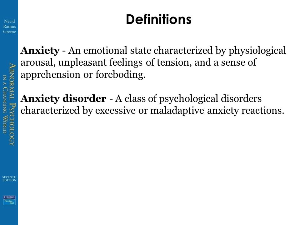 Definitions Anxiety - An emotional state characterized by physiological arousal, unpleasant feelings of tension, and a sense of apprehension or foreboding.