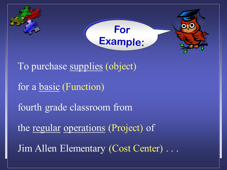 To purchase supplies (object) for a basic (Function) fourth grade classroom from the regular operations (Project) of Jim Allen Elementary (Cost Center)...