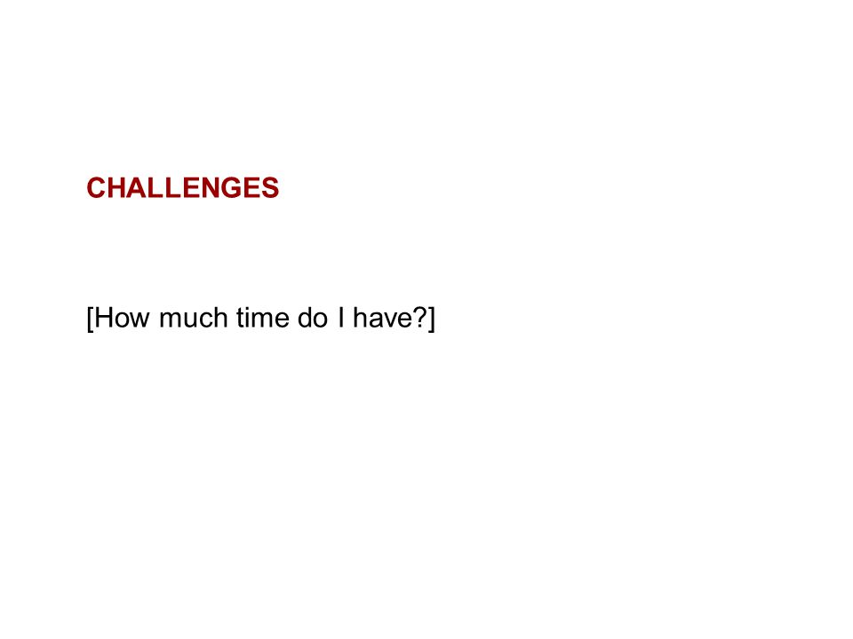 CHALLENGES [How much time do I have?]