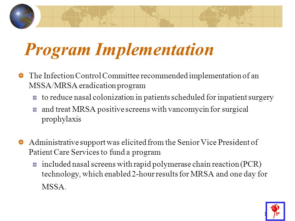 12 Program Implementation The Infection Control Committee recommended implementation of an MSSA/MRSA eradication program to reduce nasal colonization