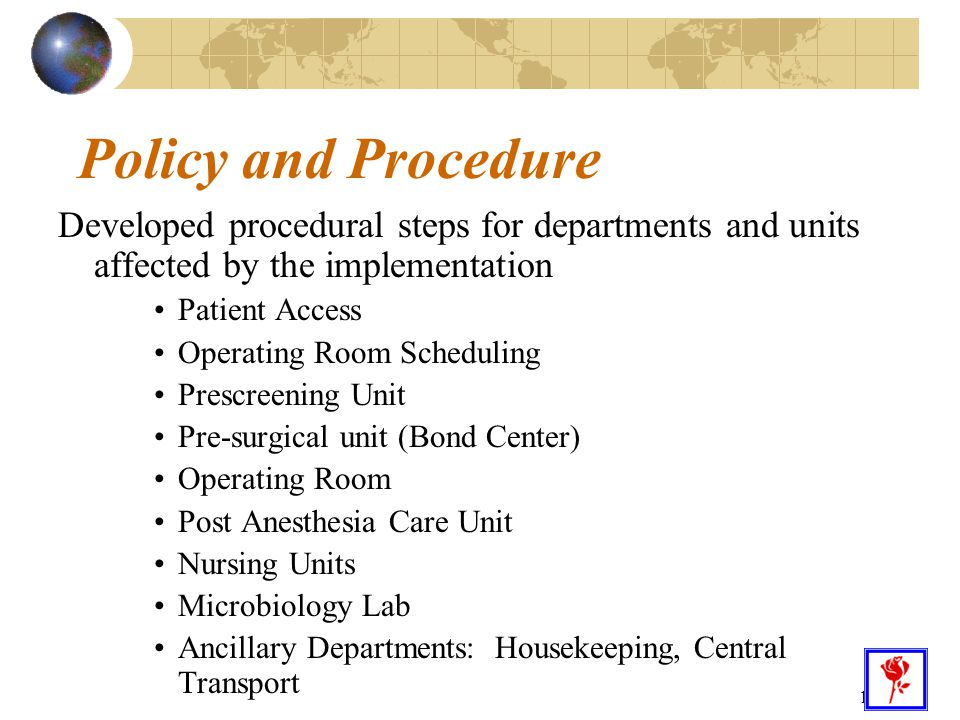 17 Policy and Procedure Developed procedural steps for departments and units affected by the implementation Patient Access Operating Room Scheduling P