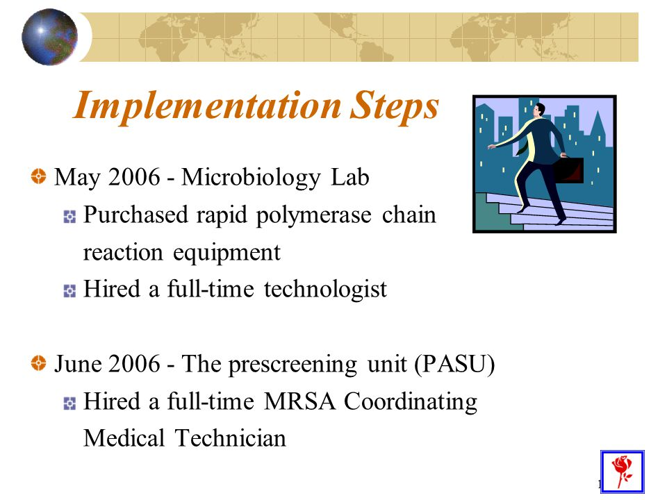 18 Implementation Steps May 2006 - Microbiology Lab Purchased rapid polymerase chain reaction equipment Hired a full-time technologist June 2006 - The