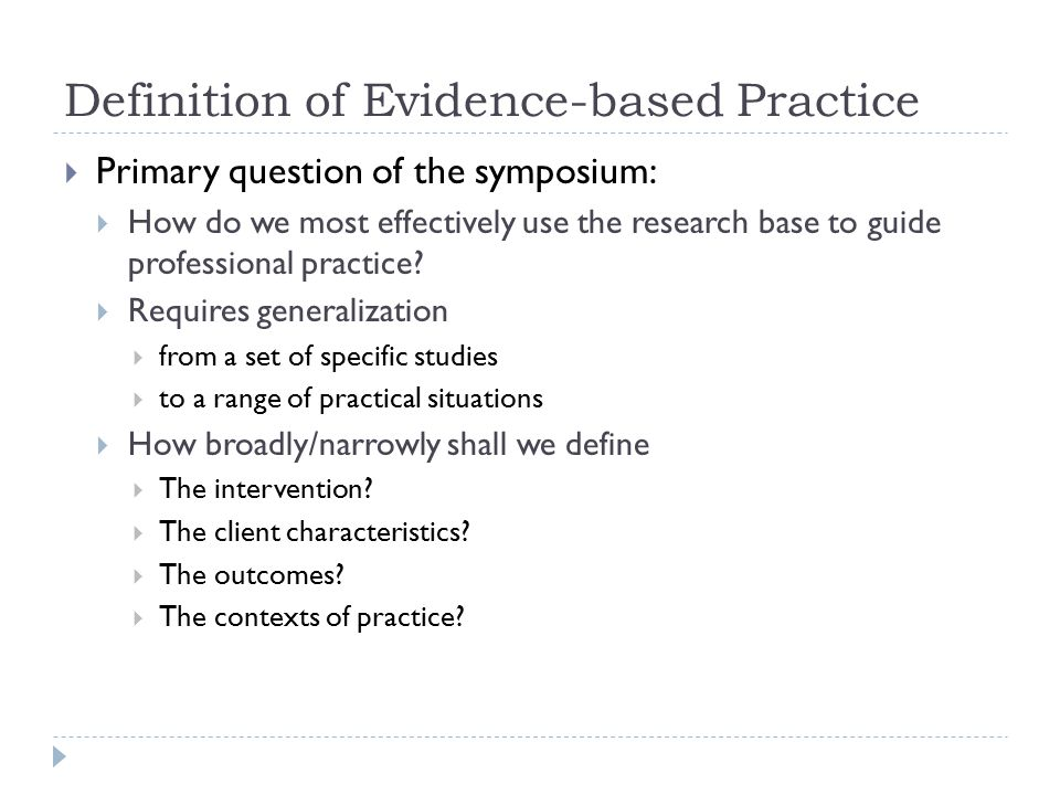 Definition of Evidence-based Practice  Primary question of the symposium:  How do we most effectively use the research base to guide professional practice.