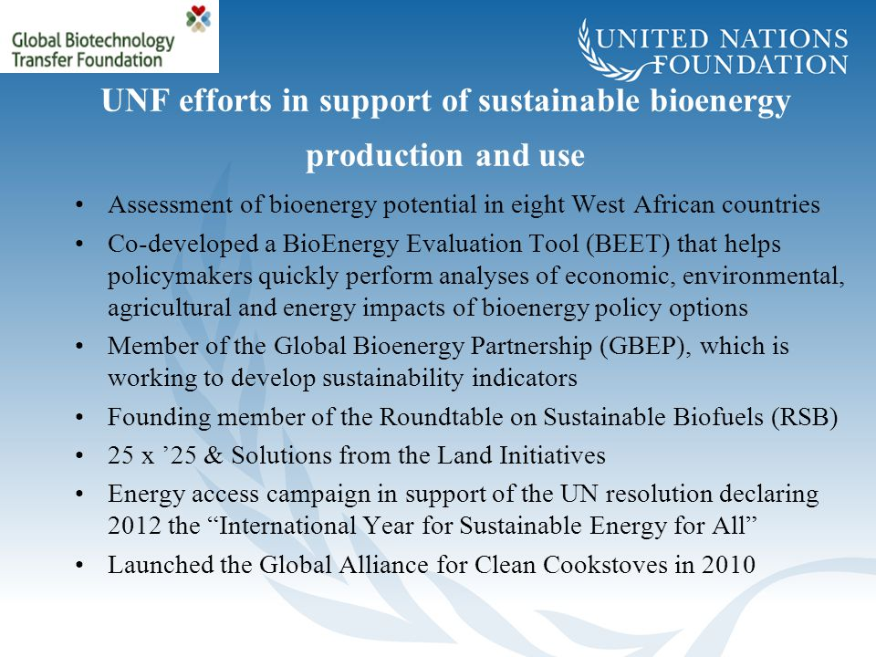 UNF efforts in support of sustainable bioenergy production and use Assessment of bioenergy potential in eight West African countries Co-developed a Bi