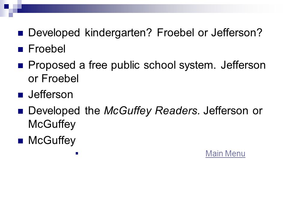 Developed kindergarten. Froebel or Jefferson. Froebel Proposed a free public school system.
