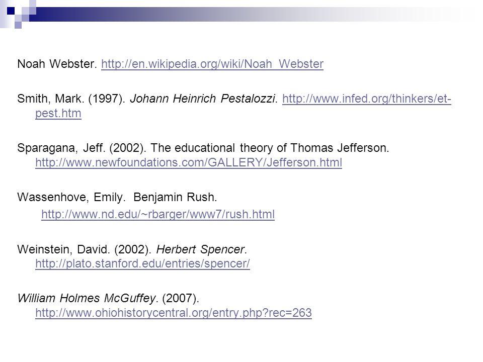Noah Webster. http://en.wikipedia.org/wiki/Noah_Websterhttp://en.wikipedia.org/wiki/Noah_Webster Smith, Mark. (1997). Johann Heinrich Pestalozzi. http