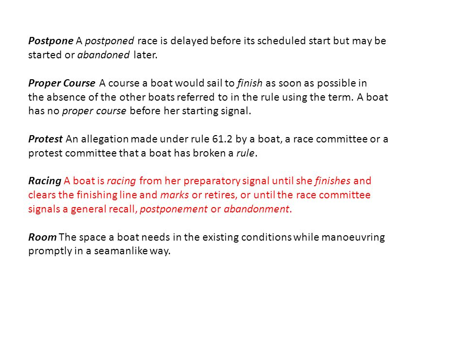 Postpone A postponed race is delayed before its scheduled start but may be started or abandoned later.