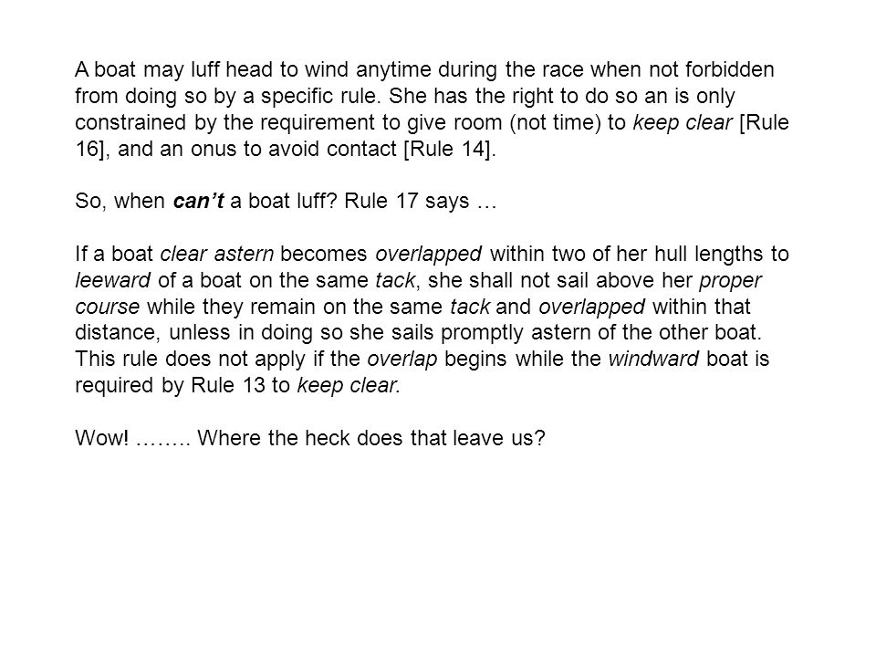 A boat may luff head to wind anytime during the race when not forbidden from doing so by a specific rule.