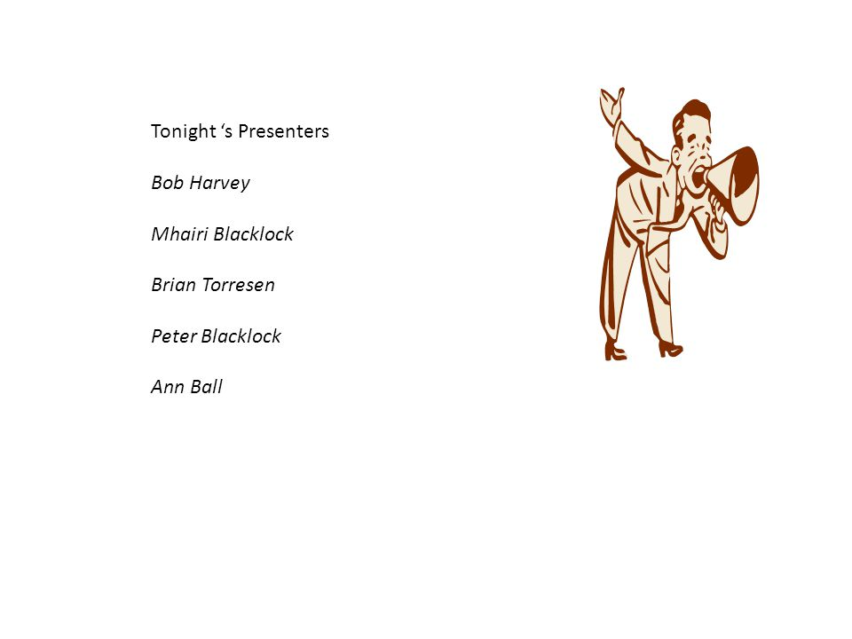 Tonight 's Presenters Bob Harvey Mhairi Blacklock Brian Torresen Peter Blacklock Ann Ball