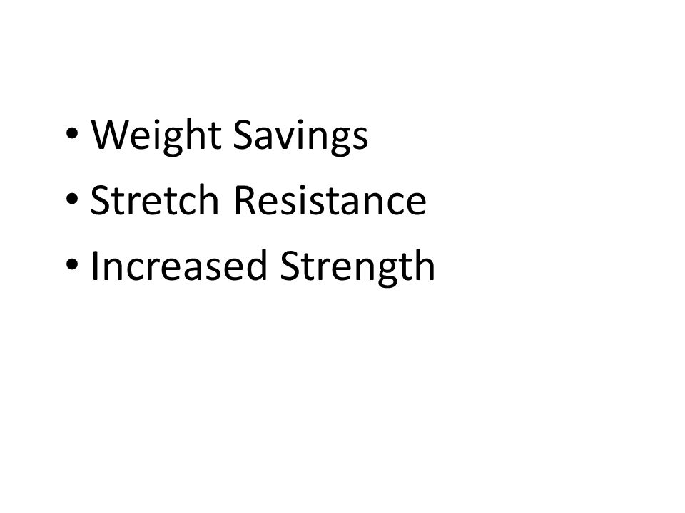 Weight Savings Stretch Resistance Increased Strength