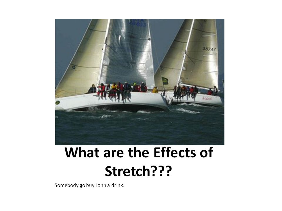 What are the Effects of Stretch??? Somebody go buy John a drink.