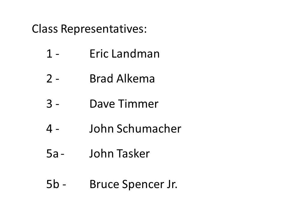 Class Representatives: 1 - Eric Landman 2 -Brad Alkema 3 -Dave Timmer 4 -John Schumacher 5a-John Tasker 5b -Bruce Spencer Jr.