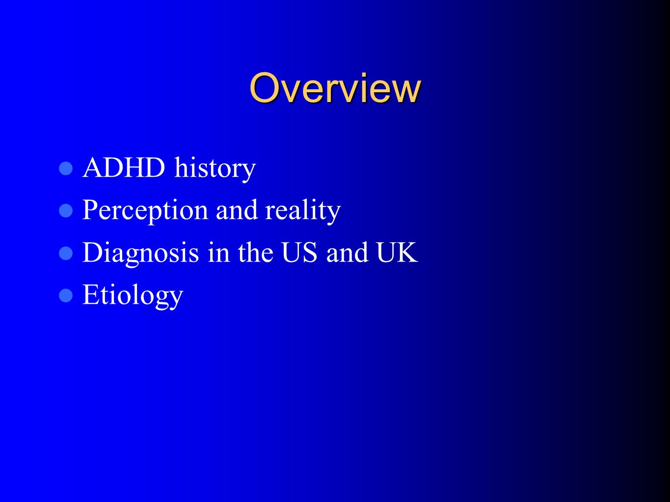Overview ADHD history Perception and reality Diagnosis in the US and UK Etiology