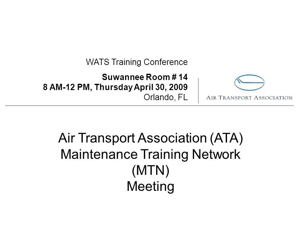 WATS Training Conference Suwannee Room # 14 8 AM-12 PM, Thursday April 30, 2009 Orlando, FL Air Transport Association (ATA) Maintenance Training Netwo