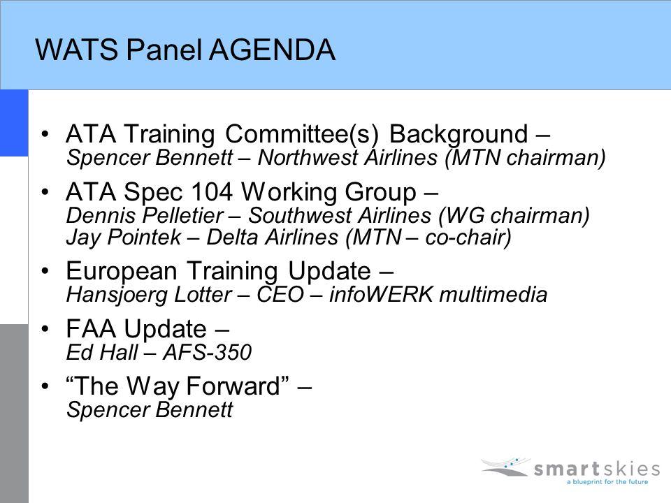 WATS Panel AGENDA ATA Training Committee(s) Background – Spencer Bennett – Northwest Airlines (MTN chairman) ATA Spec 104 Working Group – Dennis Pelle