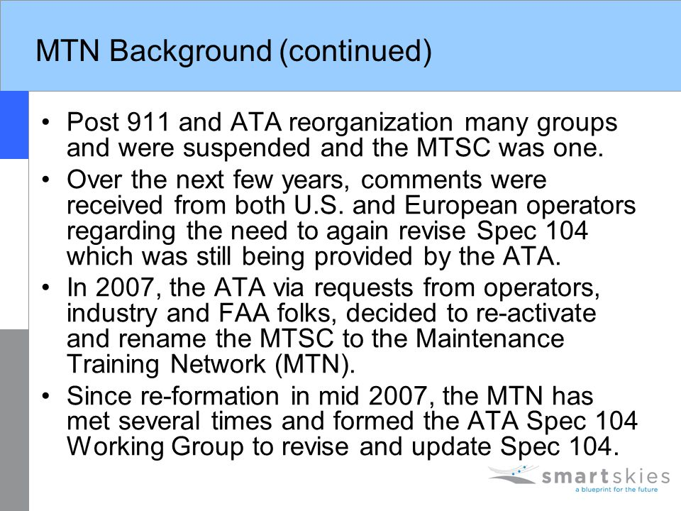 MTN Background (continued) Post 911 and ATA reorganization many groups and were suspended and the MTSC was one. Over the next few years, comments were