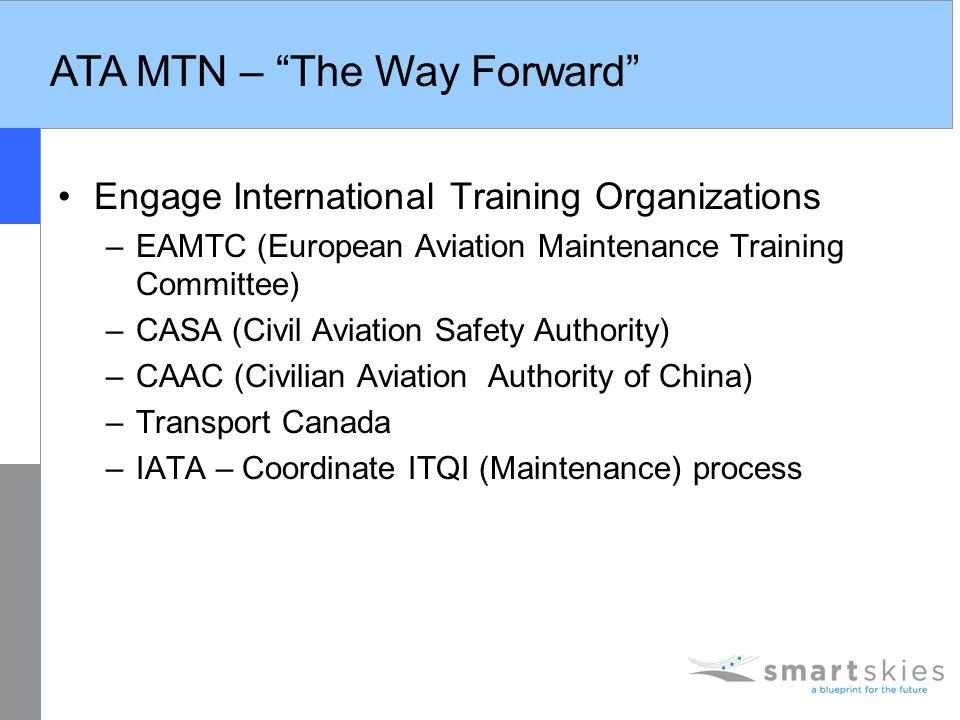 "ATA MTN – ""The Way Forward"" Engage International Training Organizations –EAMTC (European Aviation Maintenance Training Committee) –CASA (Civil Aviatio"