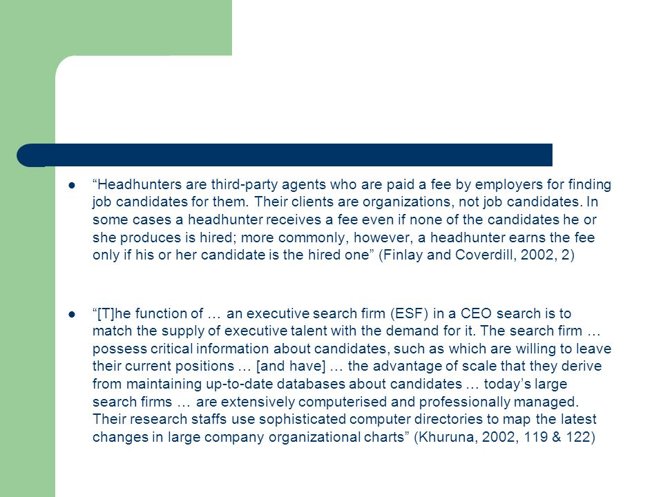 """Headhunters are third-party agents who are paid a fee by employers for finding job candidates for them. Their clients are organizations, not job cand"