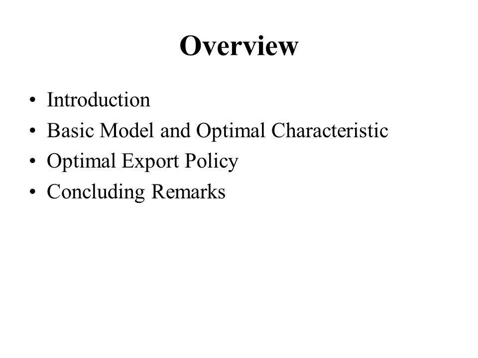 Introduction Brander and Spencer (1985): three-country model, Cournot competition, the optimal export policy is an export subsidy to help home firm act as a Stackelberg leader.