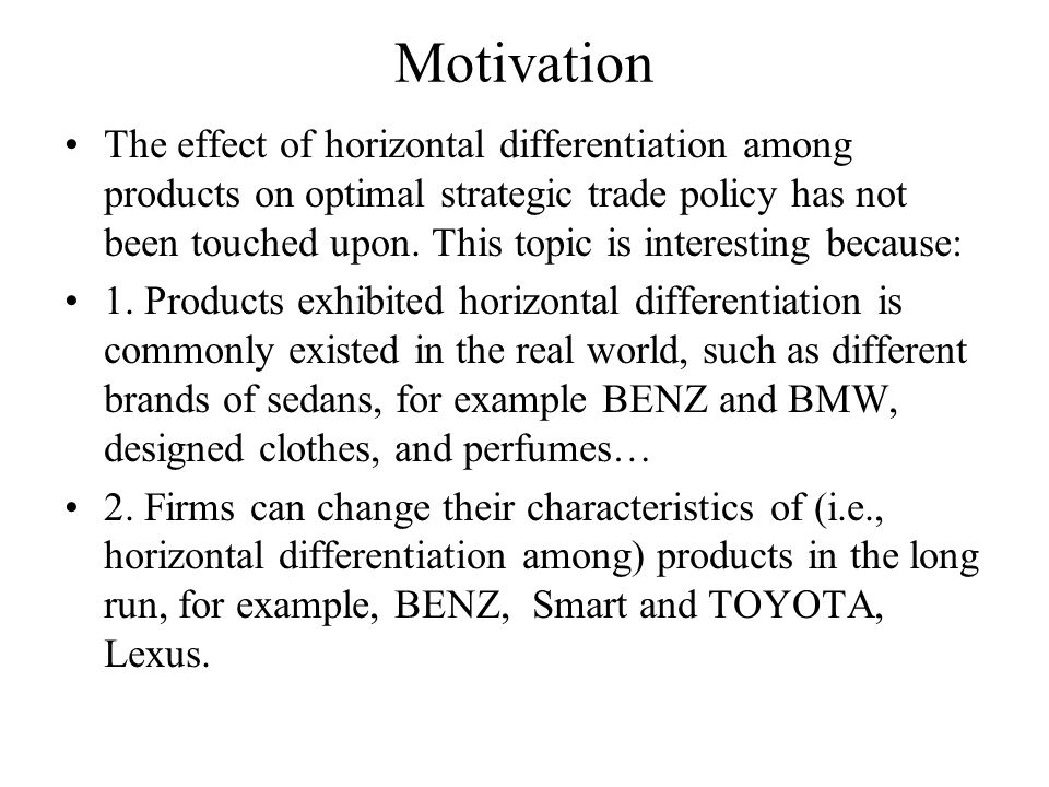 Motivation The effect of horizontal differentiation among products on optimal strategic trade policy has not been touched upon.