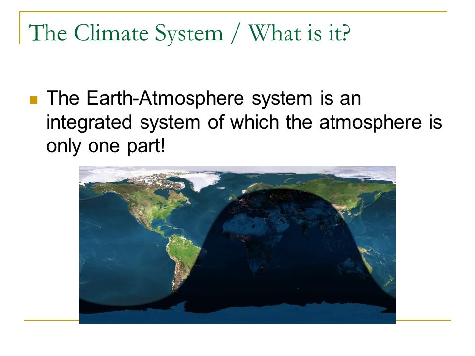The Climate System / What is it.