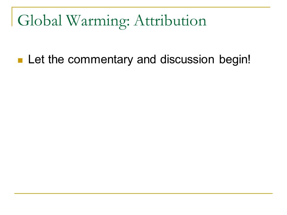 Global Warming: Attribution Let the commentary and discussion begin!