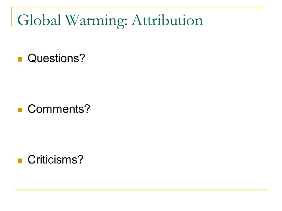 Global Warming: Attribution Questions Comments Criticisms