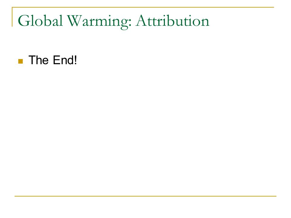 Global Warming: Attribution The End!